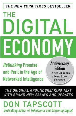 The Digital Economy ANNIVERSARY EDITION  Rethinking Promise and Peril in the Age of Networked Intelligence