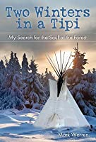 Two Winters in a Tipi: My Search for the Soul of the Forest