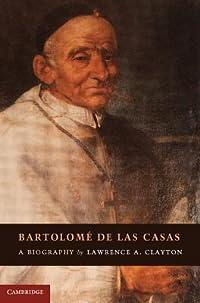 Bartolomé de Las Casas: A Biography