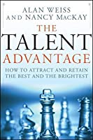 Talent Advantage: How to Attract and Retain the Best and the Brightest