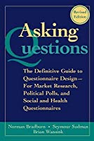 Asking Questions: The Definitive Guide to Questionnaire Design -- For Market Research, Political Polls, and Social and Health Questionnaires, 2nd, Revised Edition