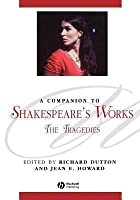 A Companion to Shakespeare's Works: Volume I, the Tragedies. Blackwell Companions to Literature and Culture.