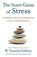 Inner Game of Stress: Outsmart Life's Challenges and Fulfill Your Potential