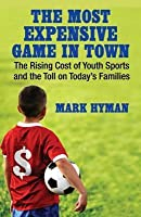 Most Expensive Game in Town: The Rising Cost of Youth Sports and the Toll on Today's Families