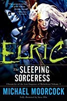 Elric: The Sleeping Sorceress: Chronicles of the Last Emperor of Melnibone Volume 3