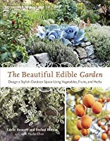 Beautiful Edible Garden: Design a Stylish Outdoor Space Using Vegetables, Fruits, and Herbs