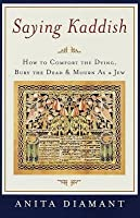 Saying Kaddish: How to Comfort the Dying, Bury the Dead, and Mourn as a Jew (Revised)