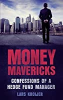 Money Mavericks: Confessions of a Hedge Fund Manager (Revised)
