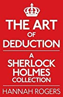 Art of Deduction: A Sherlock Holmes Collection