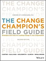 Change Champion's Field Guide: Strategies and Tools for Leading Change in Your Organization (Revised)