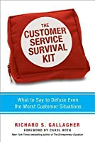 Customer Service Survival Kit: What to Say to Defuse Even the Worst Customer Situations