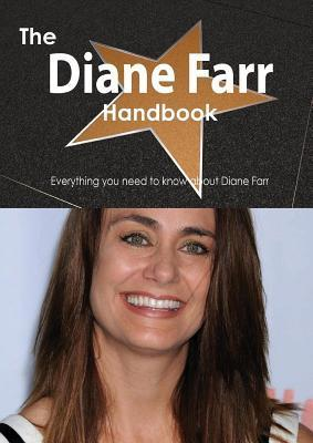 The Diane Farr Handbook - Everything You Need to Know about Diane Farr  by  Emily   Smith