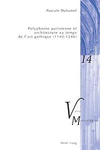 Polyphonie Parisienne Et Architecture Au Temps de L Art Gothique (1140-1240)