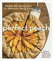 Perfect Peach: Recipes and Stories from the Masumoto Family Farm
