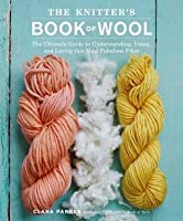 Knitter's Book of Wool: The Ultimate Guide to Understanding, Using, and Loving This Most Fabulous Fiber
