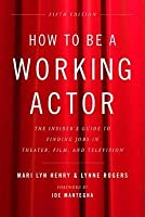How to Be a Working Actor: The Insider's Guide to Finding Jobs in Theater, Film & Television (Revised)