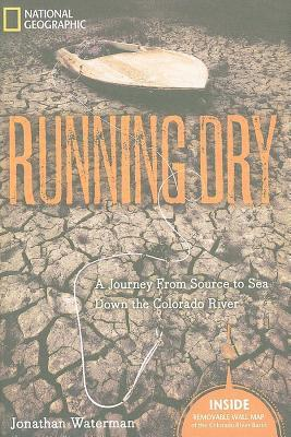 Running Dry: A Journey From Source to Sea Down the Colorado River by