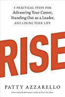 Rise: 3 Practical Steps for Advancing Your Career, Standing Out as a Leader, and Liking Your Life (Revised)