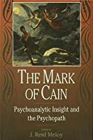Mark of Cain: Psychoanalytic Insight and the Psychopath