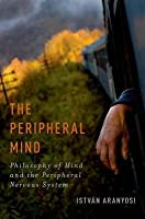 Peripheral Mind: Philosophy of Mind and the Peripheral Nervous System