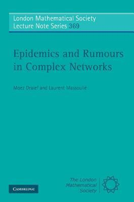 Epidemics and Rumours in Complex Networks  by  Moez Draief