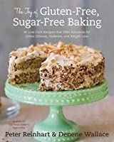 Joy of Gluten-Free, Sugar-Free Baking: 80 Low-Carb Recipes That Offer Solutions for Celiac Disease, Diabetes, and Weight Loss