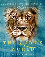 Lion's World: A Journey Into the Heart of Narnia