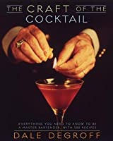 Craft of the Cocktail: Everything You Need to Know to Be a Master Bartender, with 500 Recipes