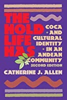 Hold Life Has: Coca and Cultural Identity in an Andean Community (Revised)