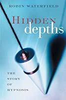 Hidden Depths: The Story of Hypnosis: The Story of Hypnosis
