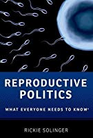 Reproductive Politics: What Everyone Needs to Know