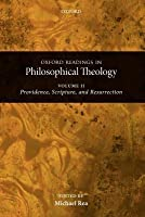 Oxford Readings in Philosophical Theology: Volume 2: Providence, Scripture, and Resurrection
