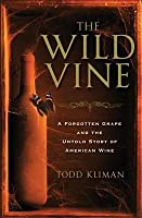 Wild Vine: A Forgotten Grape and the Untold Story of American Wine