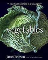 Vegetables, Revised: The Most Authoritative Guide to Buying, Preparing, and Cooking, with More Than 300 Recipes (Revised)