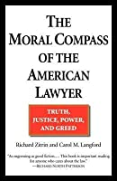 Moral Compass of the American Lawyer: Truth, Justice, Power, and Greed