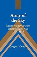 Army of the Sky: Russian Millitary Aviation Before the Great War, 1904-1914