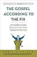 Gospel According to the Fix: An Insider's Guide to a Less Than Holy World of Politics