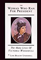 Woman Who Ran for President: The Many Lives of Victoria Woodhull
