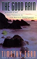 Good Rain: Across Time & Terrain in the Pacific Northwest