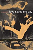 Love Saves the Day: A History of American Dance Music Culture, 1970 1979