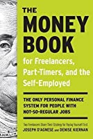 Money Book for Freelancers, Part-Timers, and the Self-Employed: The Only Personal Finance System for People with Not-So-Regular Jobs