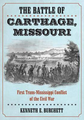 Battle of Carthage, Missouri: First Trans-Mississippi Conflict of the Civil War