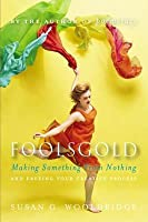 Foolsgold: Making Something from Nothing and Freeing Your Creative Process