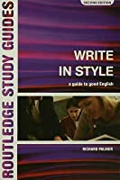 Write in Style: A Guide to Good English (Revised)