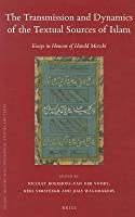 Transmission and Dynamics of the Textual Sources of Islam: Essays in Honour of Harald Motzki
