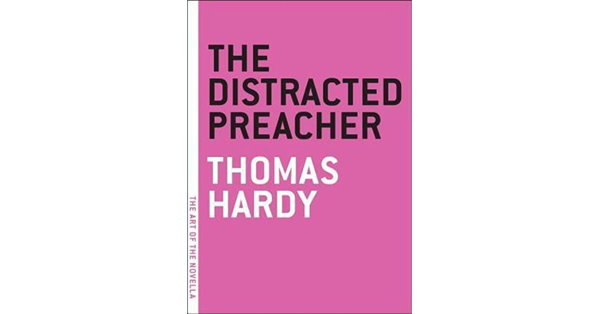 the distracted preacher How thomas hardy portrays women in his stories, the withered arm, the distracted preacher and the melancholy hussar of the german legion the three stories all have very social, historical and cultural impacts on the women of the time.