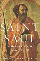 Saint Saul: A Skeleton Key to the Historical Jesus (Revised)