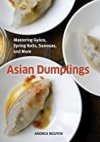 Asian Dumplings: Mastering Gyoza, Spring Rolls, Samosas, and More