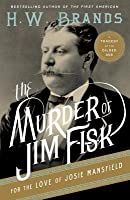 Murder of Jim Fisk for the Love of Josie Mansfield: A Tragedy of the Gilded Age