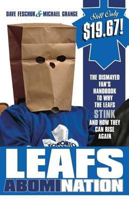 Leafs Abomination The Dismayed Fan S Handbook To Why The Leafs Stink And How They Can Rise Again By Dave Feschuk